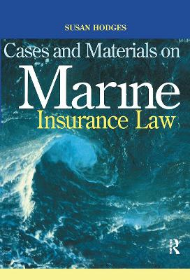 Cases and Materials on Marine Insurance Law by Susan Hodges