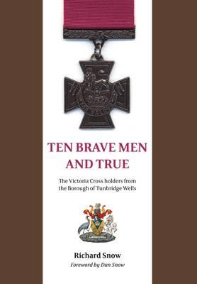 Ten Brave Men and True by Richard Snow