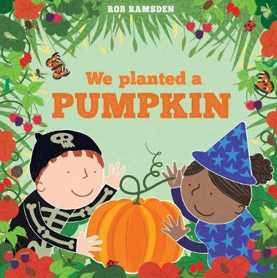 We Planted a Pumpkin: In The Garden Book 3 by Rob Ramsden