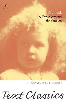 A Fence Around the Cuckoo: Text Classics by Ruth Park