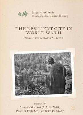 The Resilient City in World War II: Urban Environmental Histories by Simo Laakkonen