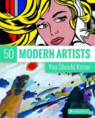 50 Modern Artists You Should Know by Christiane Weidemann