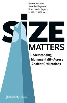 Size Matters - Understanding Monumentality Across Ancient Civilizations by Federico Buccellati