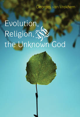 Evolution, Religion and the Unknown God by Georges Van Vrekhem