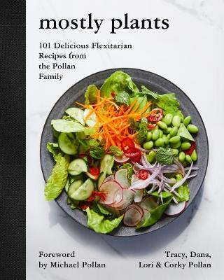Mostly Plants: 101 Delicious Flexitarian Recipes from the Pollan Family by Tracy Pollan