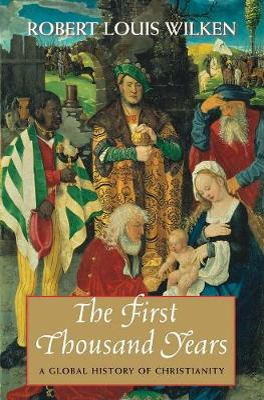The First Thousand Years by Robert Louis Wilken