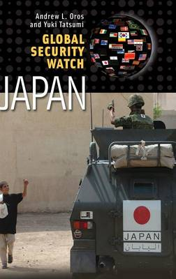 Global Security Watch-Japan by Andrew L. Oros