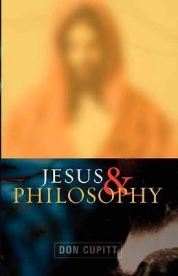 Jesus and Philosophy by Don Cupitt