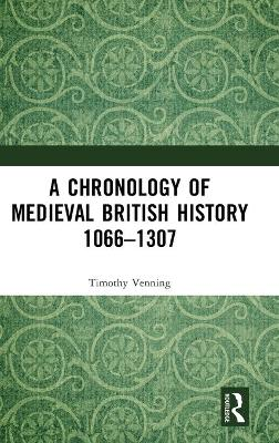 A Chronology of Medieval British History: 1066-1307 by Timothy Venning