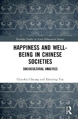 Happiness and Well-Being in Chinese Societies: Sociocultural Analyses book