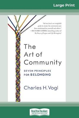 The The Art of Community: Seven Principles for Belonging (16pt Large Print Edition) by Vogl