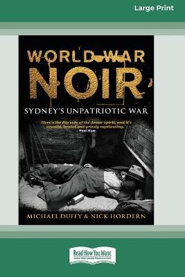 World War Noir: Sydney's unpatriotic war (16pt Large Print Edition) by Michael  Duffy