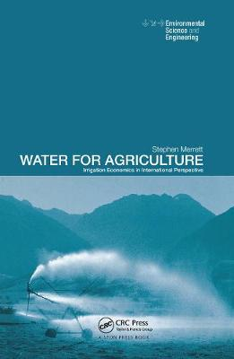 Water for Agriculture: Irrigation Economics in International Perspective by Stephen Merrett