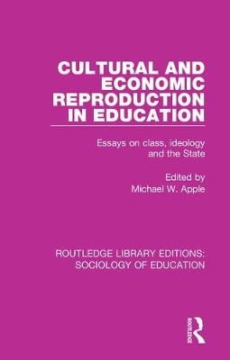 Cultural and Economic Reproduction in Education by Michael W. Apple
