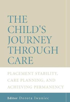 The Child's Journey Through Care by Dorota Iwaniec