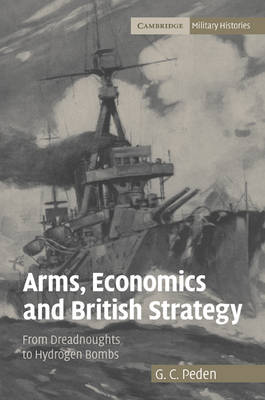 Arms, Economics and British Strategy by G. C. Peden