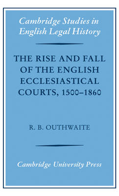 Rise and Fall of the English Ecclesiastical Courts, 1500-1860 book