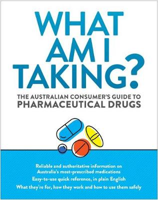 What Am I Taking?: The Australian Consumer's Guide to Pharmaceutical Drugs by Peter and Richards, Juliet Farrell