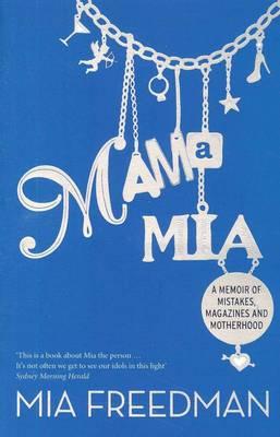 Mama Mia by Mia Freedman