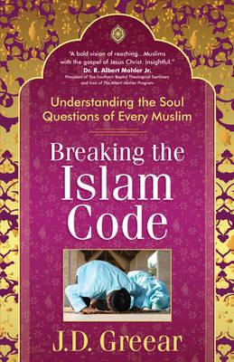 Breaking the Islam Code by J. D. Greear