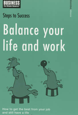 Balance Your Life and Work: How to Get the Best from Your Job and Still Have a Life by Bloomsbury Publishing