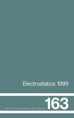 Electrostatics 1999, Proceedings of the 10th Int Conference, Cambridge, UK, 28-31 March 1999 by D.M. Taylor