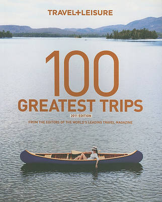 Travel + Leisure 100 Greatest Trips by Irene Edwards