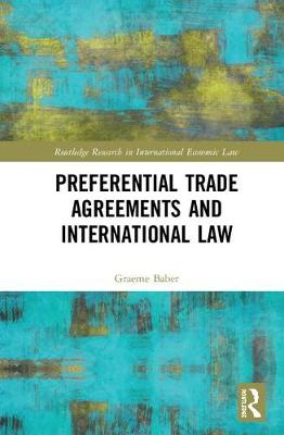 Preferential Trade Agreements and International Law by Graeme Baber