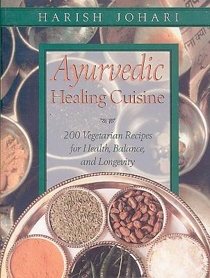Ayurvedic Healing Cuisine by Harish Johari