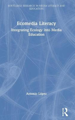 Ecomedia Literacy: Integrating Ecology into Media Education book