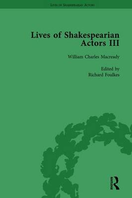Lives of Shakespearian Actors, Part III, Volume 3: Charles Kean, Samuel Phelps and William Charles Macready by their Contemporaries by Gail Marshall