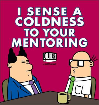 I Sense a Coldness to Your Mentoring by Scott Adams