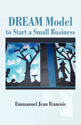 Dream Model to Start a Small Business by Emmanuel Jean Francois
