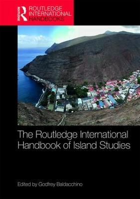 The Routledge International Handbook of Island Studies by Godfrey Baldacchino