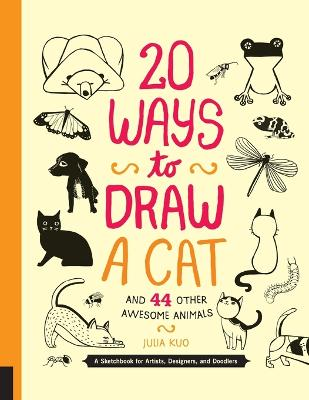 20 Ways to Draw a Cat and 44 Other Awesome Animals book