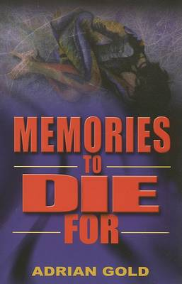 Memories to Die for by Adrian Gold
