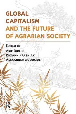 Global Capitalism and the Future of Agrarian Society by Arif Dirlik