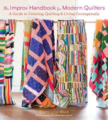 Improv Handbook for Modern Quilters by Sherri Wood