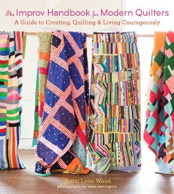 Improv Handbook for Modern Quilters by Sherri Wood