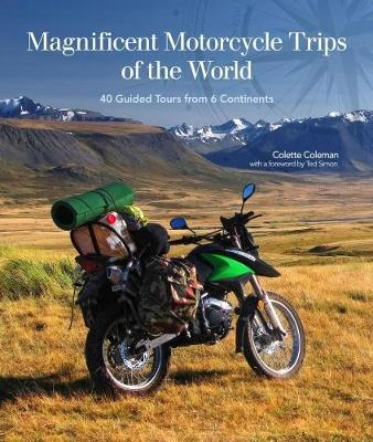 Magnificent Motorcycle Trips of the World by Colette Coleman