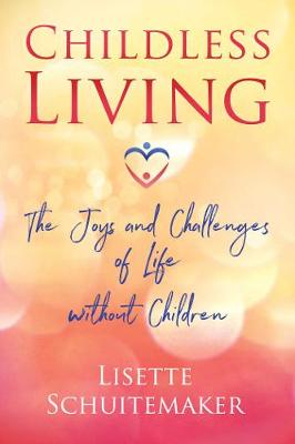 Childless Living: The Joys and Challenges of Life without Children book
