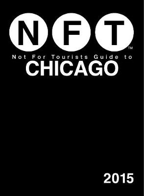 Not For Tourists Guide to Chicago 2015 by Not For Tourists