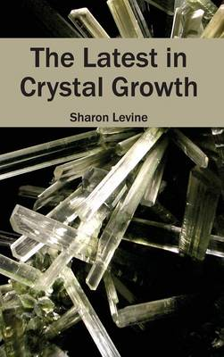 Latest in Crystal Growth by Sharon Levine
