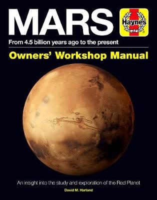 Mars Owners' Workshop Manual: From 4.5 Billion Years Ago to the Present by David M. Harland