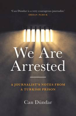 We Are Arrested by Can Dundar
