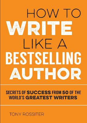 How to Write Like a Bestselling Author by Tony Rossiter