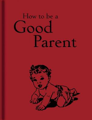 How to Be a Good Parent by Jaqueline Mitchell