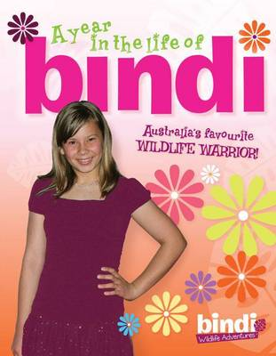 A Year In The Life Of Bindi by Bindi Irwin