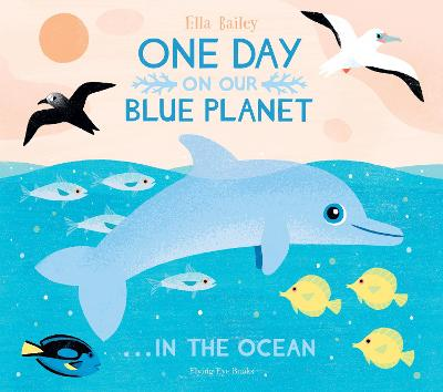 One Day On Our Blue Planet ...In the Ocean by Ella Bailey