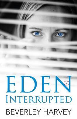 Eden Interrupted by Beverley Harvey